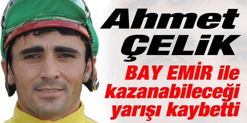 Ahmet Çelik BAY EMİR ile kazanabileceği yarışı kaybetti