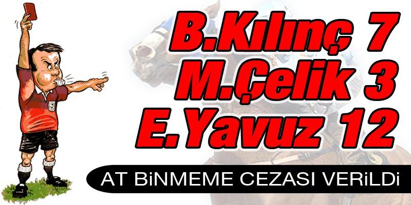 B.KILINÇ 7, M.ÇELİK 3 ve E.YAVUZ'a 12 gün at binmeme cezası verildi