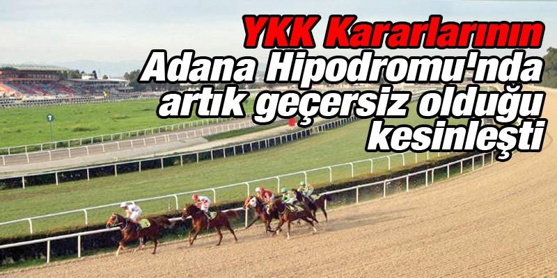 YKK Kararlarının Adana Hipodromu'nda artık geçersiz olduğu kesinleşti