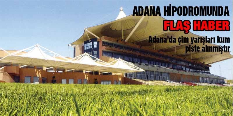 Adana'daki ÇİM Pist Yarışı KUM'a Alınmıştır