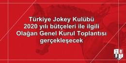 TJK 2020 yılı bütçeleri ile ilgili Olağan Genel Kurul Toplantısı gerçekleşecek
