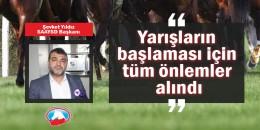 """SAAYSD Başkanı Şevket Yıldız """"Yarışların başlaması için tüm önlemler alındı"""" dedi"""