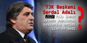 TJK Başkanı Serdal Adalı 2021 Yılı Şubat ayında yapılacak başkanlık seçimi için ne dedi?