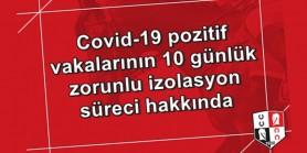 Covid-19 Pozitif vakaların 10 günlük zorunlu izolasyon süreci hakkında Duyuru
