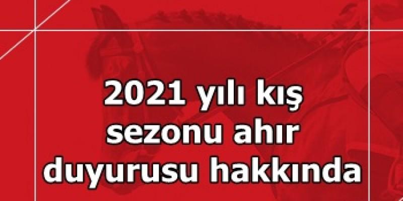 2021 yılı Kış sezonu ahır duyurusu hakkında