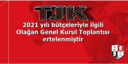 TJK  2021 yılı bütçeleriyle ilgili  Olağan Genel Kurul Toplantısı ertelenmiştir