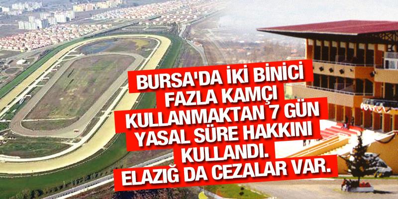 Bursa'da iki binici fazla kamçı kullanmaktan 7 gün yasal süre hakkını kullandı. Elazığ da cezalar var.