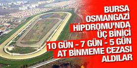 Bursa Osmangazi Hipdromu'nda üç binici 10 gün - 7 gün - 5 gün at binmeme cezası aldılar